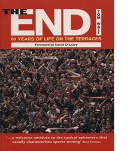 The End : 80 Years of Life on the Terraces