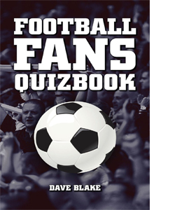 The Football Fans Quizbook : The Ultimate Football Quizbook