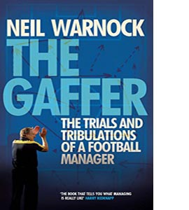 The Gaffer: The Trials and Tribulations of a Football Manager (H
