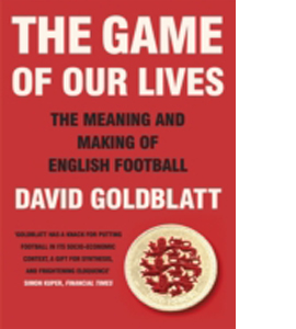 The Game of Our Lives: The Meaning & Making of English FootbalL