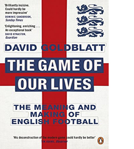 The Game of Our Lives: The Meaning and Making of English Footbal