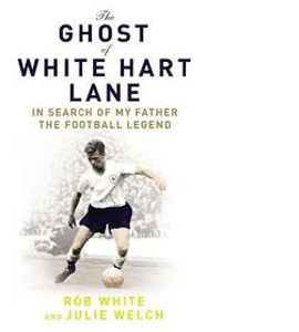 The Ghost Of White Hart Lane - In Search Of My Father The Footb