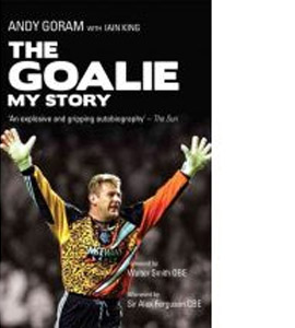 The Goalie: My Story - Andy Goram
