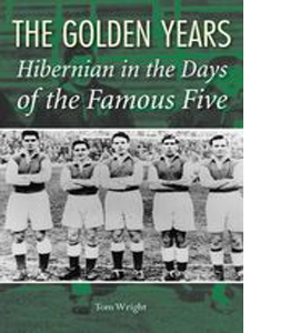 The Golden Years : Hibernian In The Days Of The Famous Five (HB)