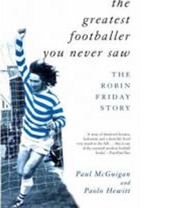 The Greatest Footballer You Never Saw - Robin Friday Story