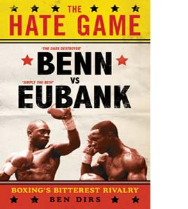 The Hate Game: Benn, Eubank and British Boxing's Bitterest Rival