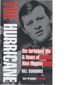 The Hurricane: The Turbulent Life & Times of Alex Higgins