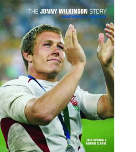 The Jonny Wilkinson Story : Unauthorised & Unofficial (HB)