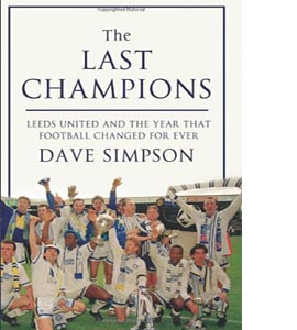 The Last Champions: Leeds United and the Year that Football Chan