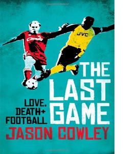 The Last Game : Love, Death and Football
