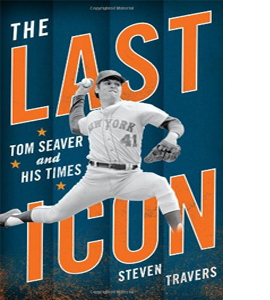 The Last Icon: Tom Seaver and His Times (HB)