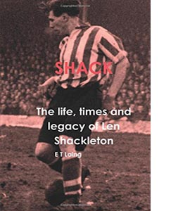 The Life, times and legacy of Len Shackleton
