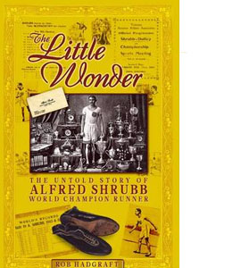 The Little Wonder: the Untold Story of Alfred Shrubb World Champ
