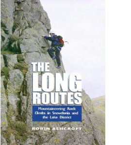 The Long Routes : Mountaineering Rock Climbs in Snowdonia and th