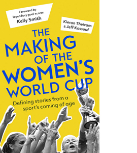 The Making of the Women's World Cup : Defining stories from a sp