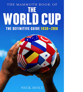 The Mammoth Book of The World Cup: 1930-2018