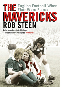 The Mavericks: English Football When Flair Wore Flares