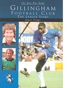 The Men Who Made Gillingham Football Club