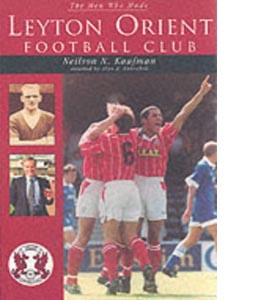 The Men Who Made Leyton Orient Football Club