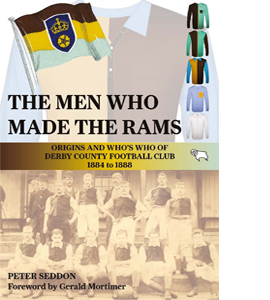 The Men Who Made the Rams: Origins and Who's Who of Derby County