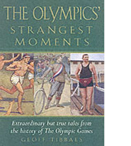 The Olympics' Strangest Games: Extraordinary But True Tales from