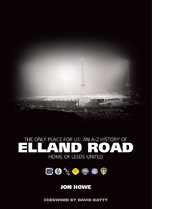 The Only Place for Us: An A-Z History of Elland Road (HB)