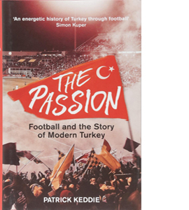 The Passion: Football and the Story of Modern Turkey (HB)