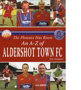 The Phoenix Has Risen: An A-Z of Aldershot Town FC (HB)