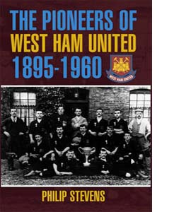 The Pioneers of West Ham United 1895-1960 (HB)