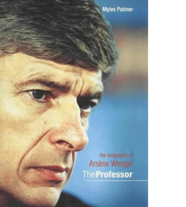 The Professor: The Biography of Arsene Wenger (HB)
