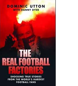 The Real Football Factories: Shocking True Stories from the Worl
