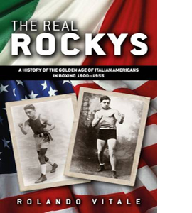 The Real Rockys: A History of the Golden Age of Italian American
