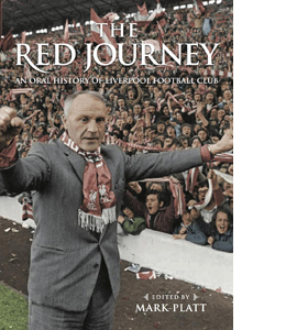 The Red Journey: An Oral History of Liverpool Football Club (HB)