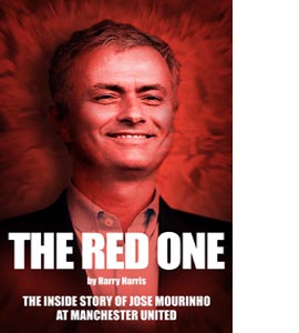The Red One: The Inside Story Of Jose Mourinho at Manchester Uni