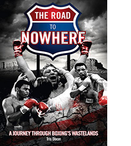 The Road to Nowhere : A Journey Through Boxing's Wastelands (HB)