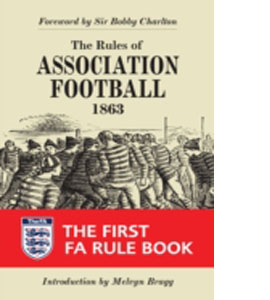 The Rules of Association Football, 1863 : The First FA Rule Book
