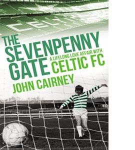 The Sevenpenny Gate: A Lifelong Love Affair with Celtic FC