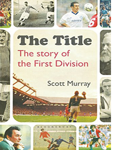 The Title: The Story of the First Division (HB)