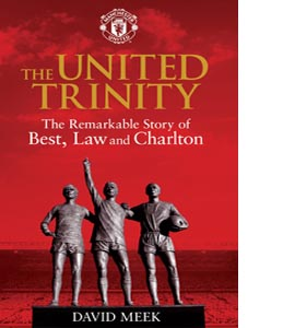 The United Trinity: The Remarkable Story of Best, Law and Charlt