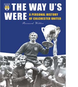 The Way U's Were : Colchester United FC