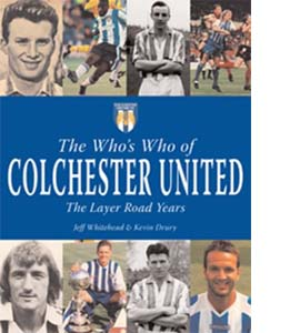 The Who's Who of Colchester United : The Layer Road Years (HB)