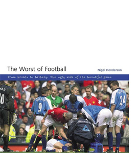 The Worst of Football: From Brawls to Bribery (HB)