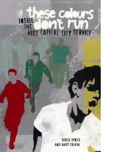 These Colours Don't Run : Inside The Hibs Capital City Service