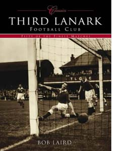 Third Lanark FC: 50 of the Finest Matches