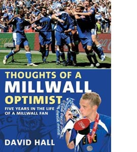 Thoughts of a Millwall Optimist: Five Years in the Life of a Mil