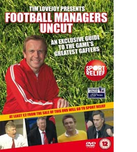 Tim Lovejoy's Football Managers Uncut - A Guide to the Game's Gr