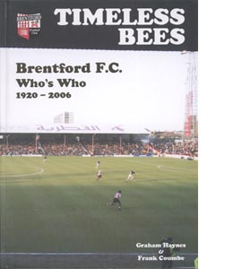 Timeless Bees: Brentford F.C. Who's Who 1920-2006 (HB)