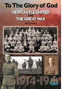 To The Glory of God. Newcastle United & The Great War