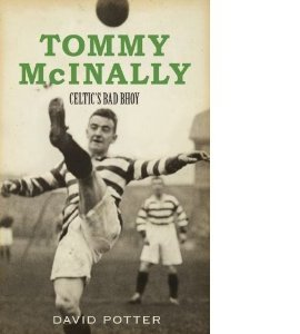 Tommy McInally - Celtic's Bad Bhoy?