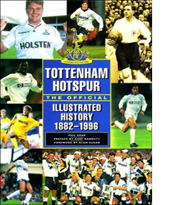 Tottenham Hotspur: The Official Illustrated History 1882-1996 (H
